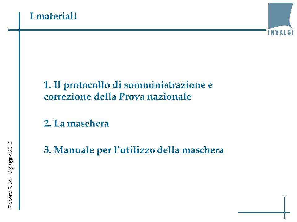 I materiali 1. Il protocollo di somministrazione e correzione della Prova nazionale 2.
