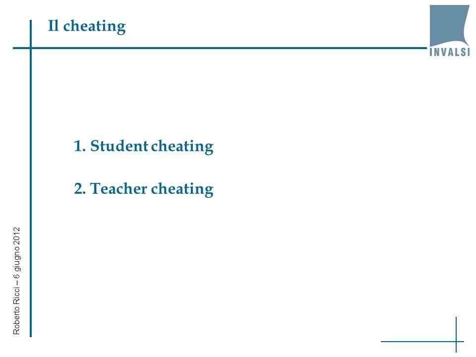 Il cheating 1. Student cheating 2. Teacher cheating Roberto Ricci – 6 giugno 2012
