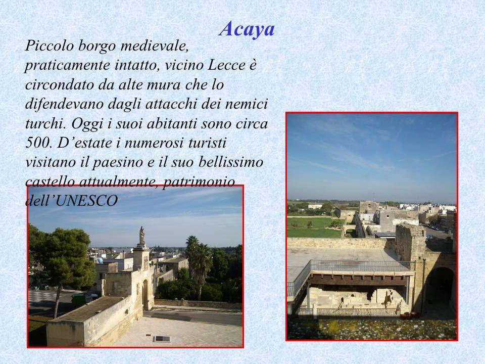 Acaya Piccolo borgo medievale, praticamente intatto, vicino Lecce è circondato da alte mura che lo difendevano dagli attacchi dei nemici turchi.