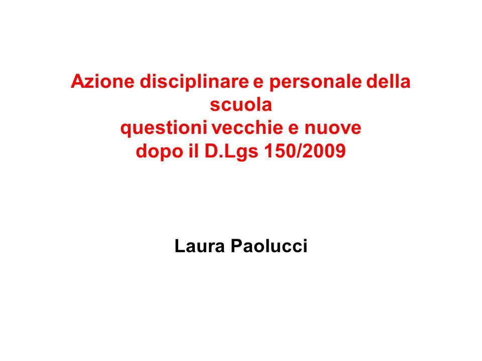 Azione disciplinare e personale della scuola questioni vecchie e nuove dopo il D.Lgs 150/2009 Laura Paolucci