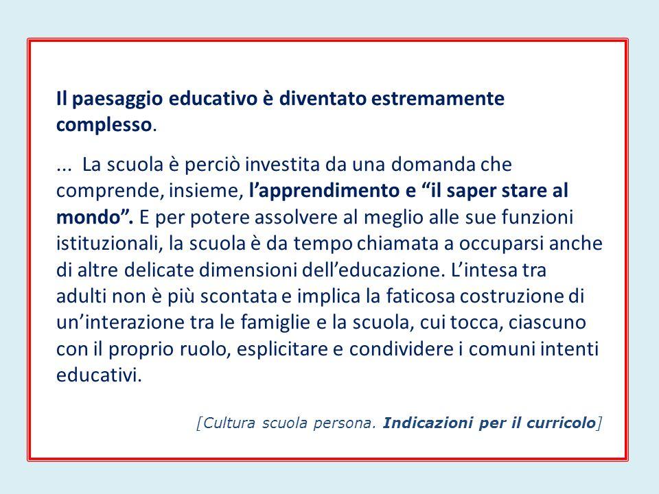 Il paesaggio educativo è diventato estremamente complesso.... La scuola è perciò investita da una domanda che comprende, insieme, lapprendimento e il