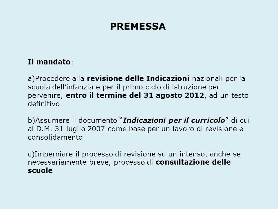 PREMESSA Il mandato: a)Procedere alla revisione delle Indicazioni nazionali per la scuola dellinfanzia e per il primo ciclo di istruzione per pervenir