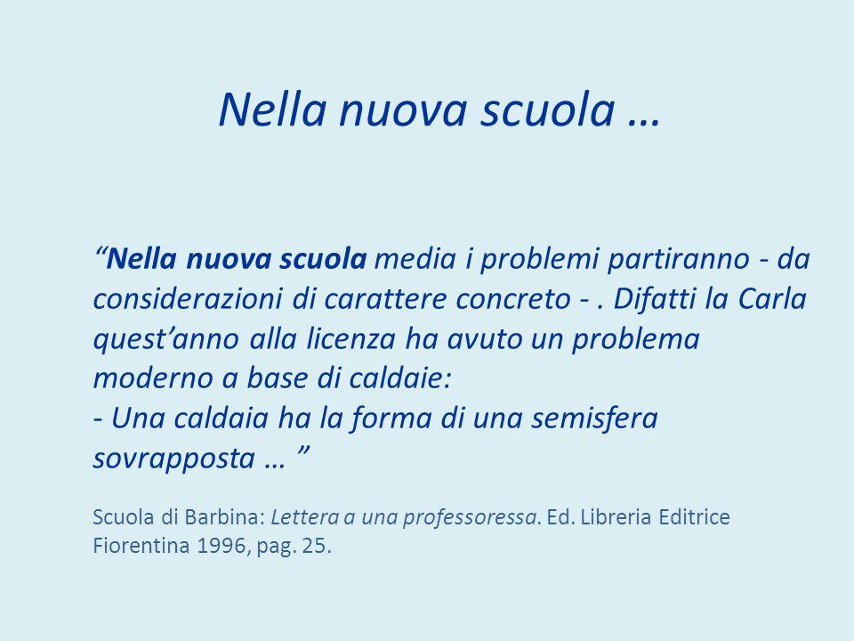 Nella nuova scuola … Nella nuova scuola media i problemi partiranno - da considerazioni di carattere concreto -. Difatti la Carla questanno alla licen