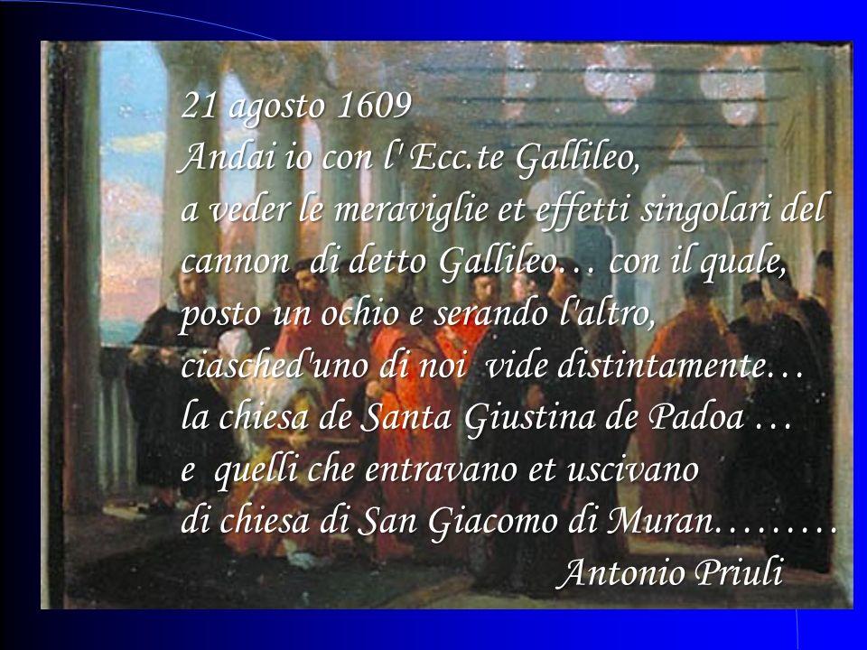 21 agosto 1609 Andai io con l' Ecc.te Gallileo, a veder le meraviglie et effetti singolari del cannon di detto Gallileo… con il quale, posto un ochio