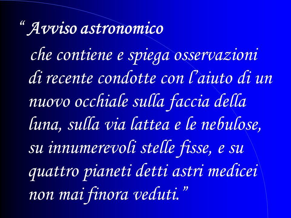 Avviso astronomico che contiene e spiega osservazioni di recente condotte con laiuto di un nuovo occhiale sulla faccia della luna, sulla via lattea e