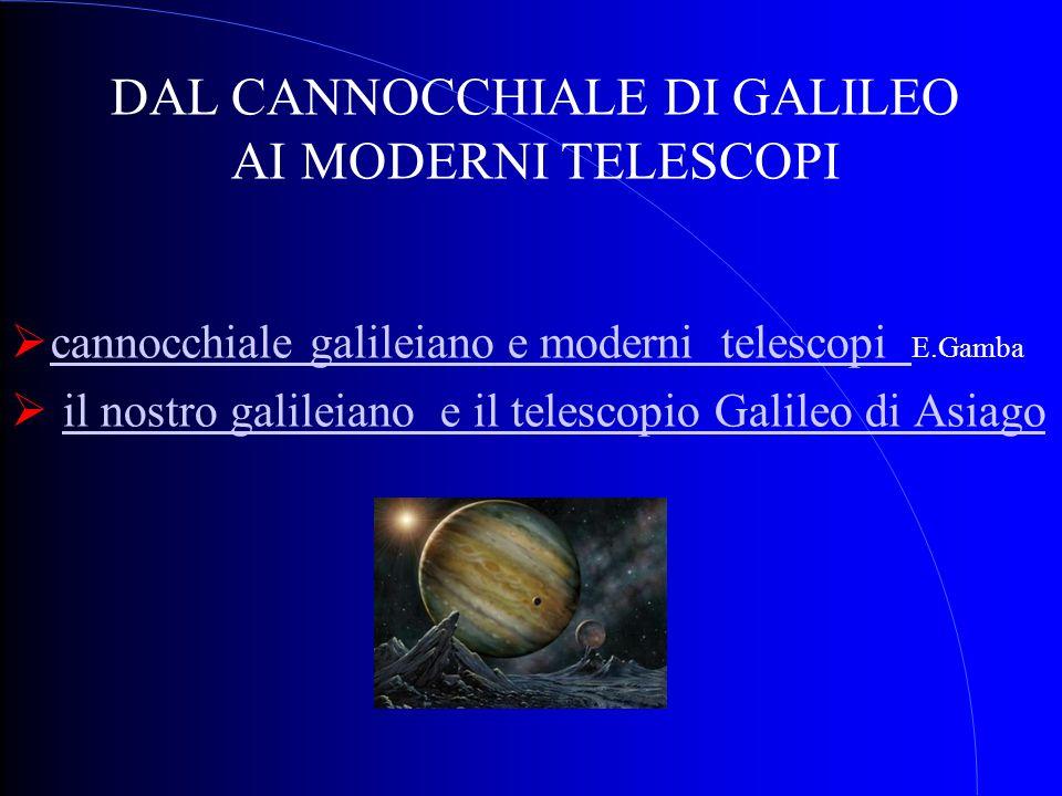 cannocchiale galileiano e moderni telescopi E.Gamba cannocchiale galileiano e moderni telescopi il nostro galileiano e il telescopio Galileo di Asiago
