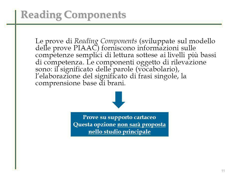Le prove di Reading Components (sviluppate sul modello delle prove PIAAC) forniscono informazioni sulle competenze semplici di lettura sottese ai live