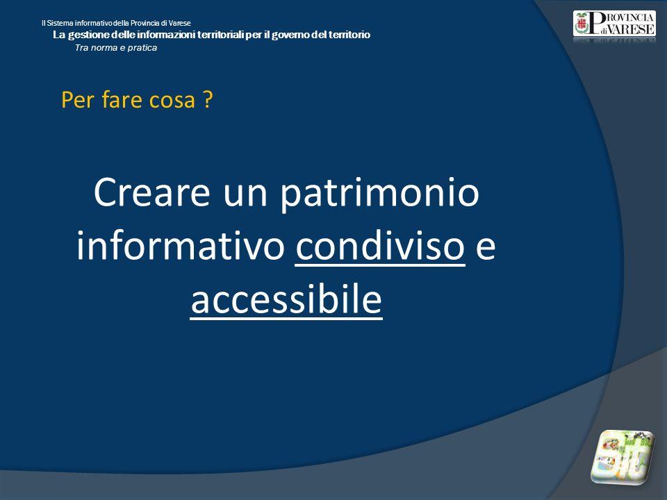 Il Sistema informativo della Provincia di Varese La gestione delle informazioni territoriali per il governo del territorio Tra norma e pratica Per fare cosa .