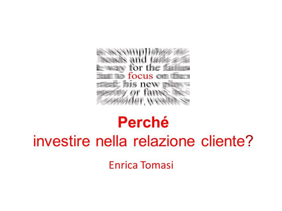 Perché investire nella relazione cliente? Enrica Tomasi
