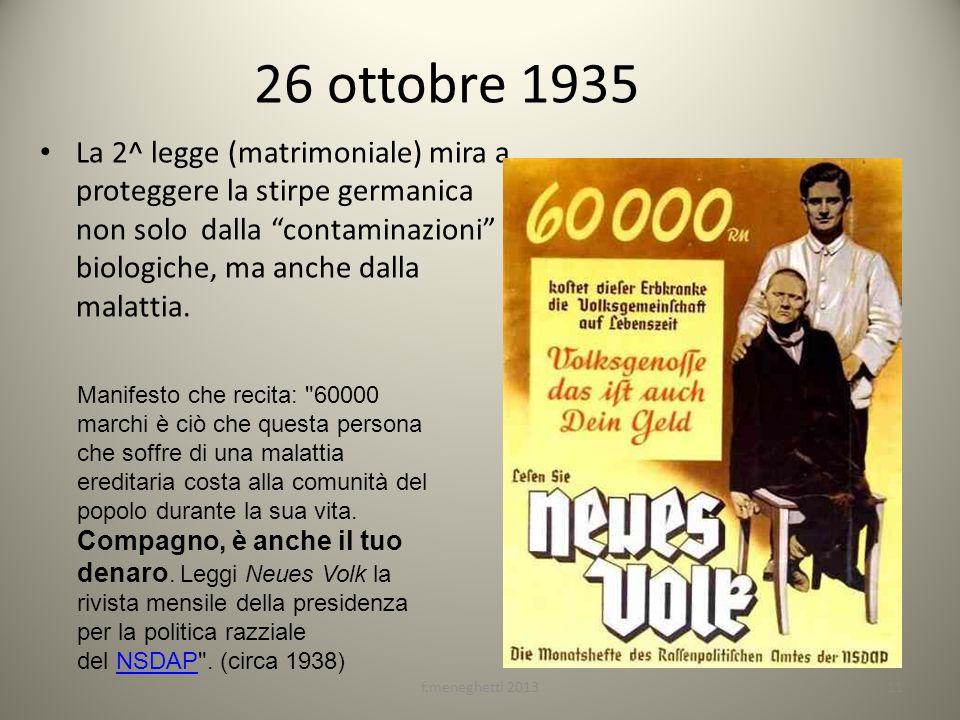 26 ottobre 1935 La 2^ legge (matrimoniale) mira a proteggere la stirpe germanica non solo dalla contaminazioni biologiche, ma anche dalla malattia. Ma