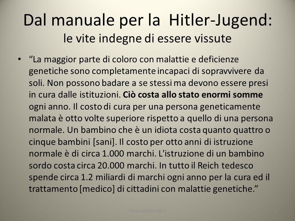 Dal manuale per la Hitler-Jugend: le vite indegne di essere vissute La maggior parte di coloro con malattie e deficienze genetiche sono completamente
