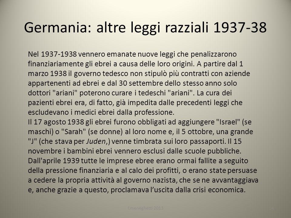 Germania: altre leggi razziali 1937-38 Nel 1937-1938 vennero emanate nuove leggi che penalizzarono finanziariamente gli ebrei a causa delle loro origi