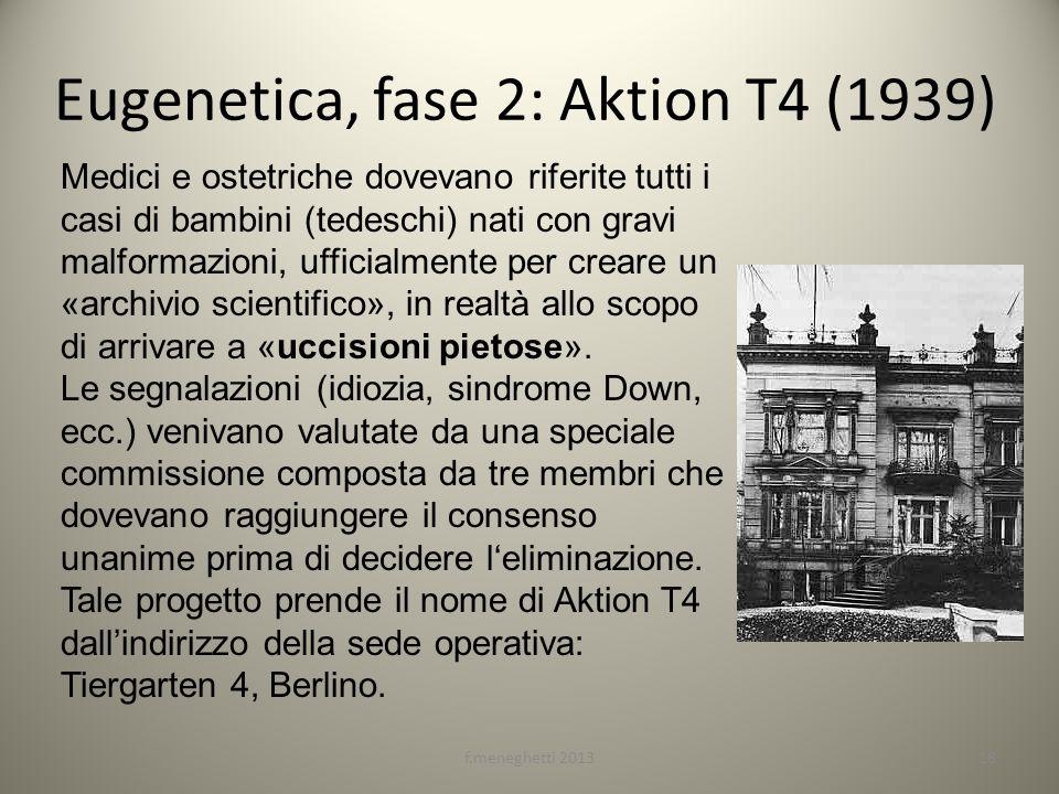 Eugenetica, fase 2: Aktion T4 (1939) Medici e ostetriche dovevano riferite tutti i casi di bambini (tedeschi) nati con gravi malformazioni, ufficialme