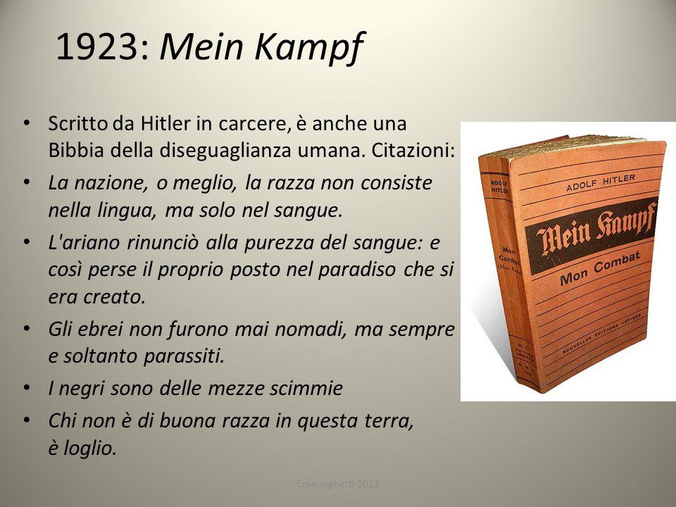 1923: Mein Kampf Scritto da Hitler in carcere, è anche una Bibbia della diseguaglianza umana. Citazioni: La nazione, o meglio, la razza non consiste n