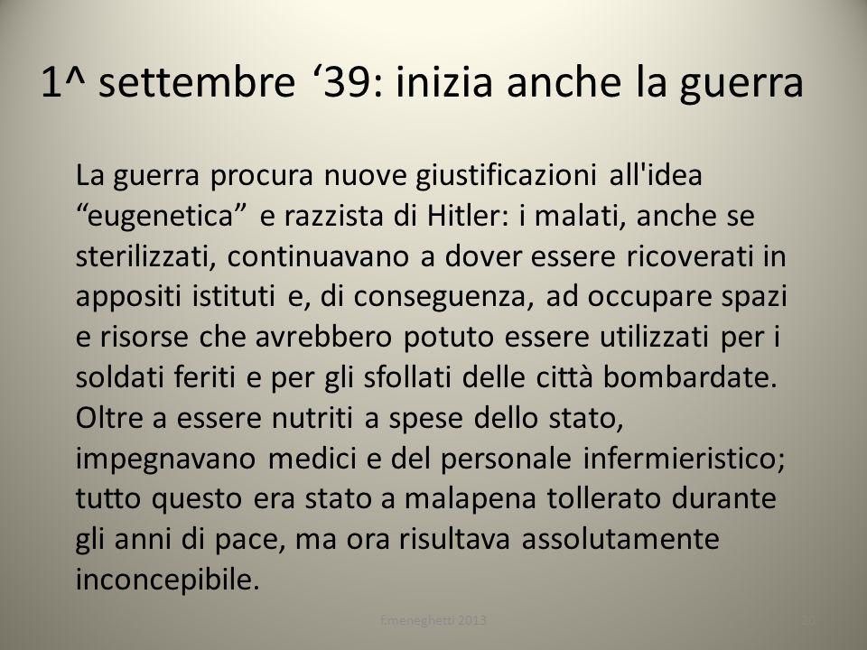 1^ settembre 39: inizia anche la guerra La guerra procura nuove giustificazioni all'idea eugenetica e razzista di Hitler: i malati, anche se sterilizz