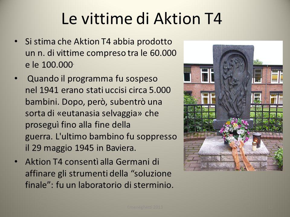 Le vittime di Aktion T4 Si stima che Aktion T4 abbia prodotto un n. di vittime compreso tra le 60.000 e le 100.000. Quando il programma fu sospeso nel