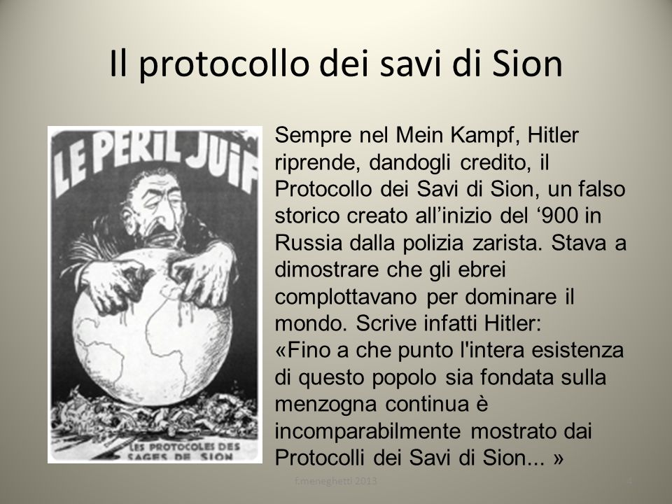 Il protocollo dei savi di Sion f.meneghetti 20134 Sempre nel Mein Kampf, Hitler riprende, dandogli credito, il Protocollo dei Savi di Sion, un falso s