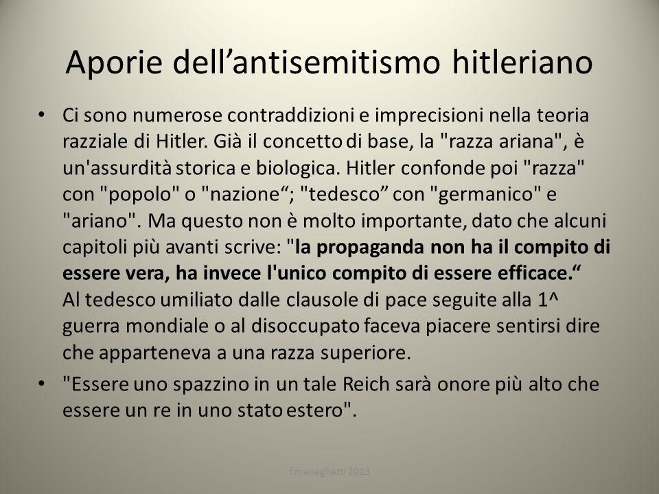 Aporie dellantisemitismo hitleriano Ci sono numerose contraddizioni e imprecisioni nella teoria razziale di Hitler. Già il concetto di base, la