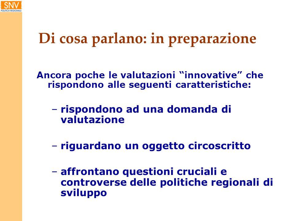 oggetti di valutazione finanziati da più fondi ConcluseIn corsoIn preparazione 1.programma sperimentale cittadinanza attiva (Basilicata) 2.sviluppo aree montane (ER) 1.