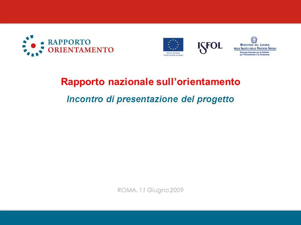 ROMA, 11 Giugno 2009 Rapporto nazionale sullorientamento Incontro di presentazione del progetto