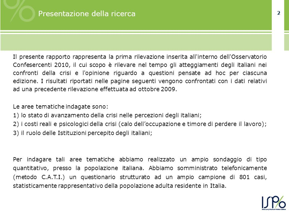 22 Presentazione della ricerca Il presente rapporto rappresenta la prima rilevazione inserita all'interno dell'Osservatorio Confesercenti 2010, il cui