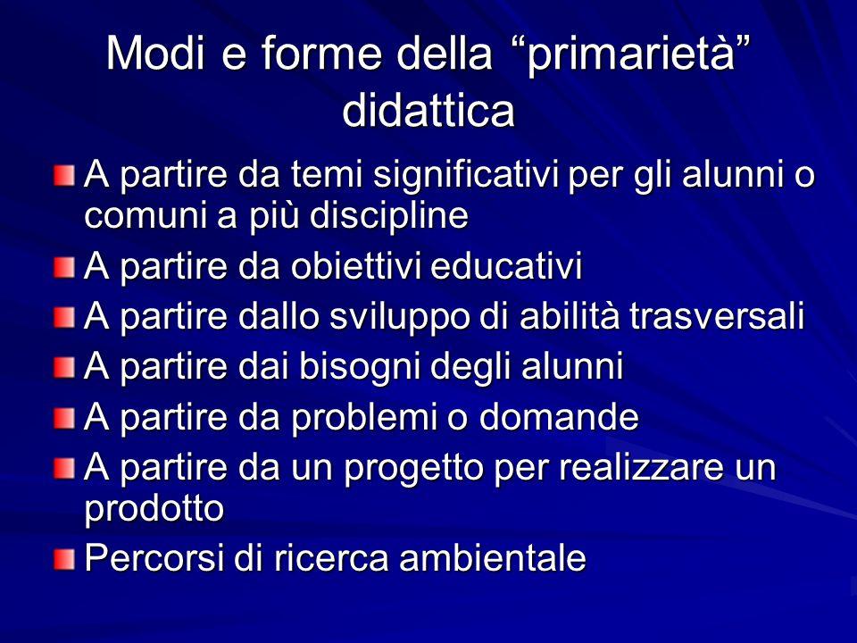 Modi e forme della primarietà didattica A partire da temi significativi per gli alunni o comuni a più discipline A partire da obiettivi educativi A pa