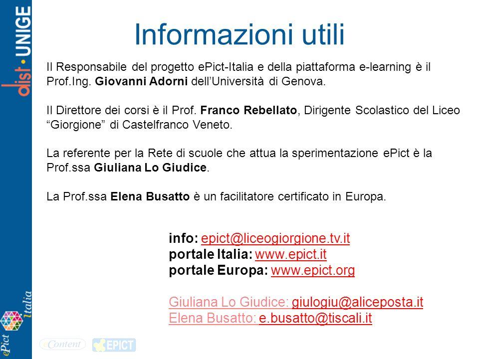 Informazioni utili Il Responsabile del progetto ePict-Italia e della piattaforma e-learning è il Prof.Ing. Giovanni Adorni dellUniversità di Genova. I