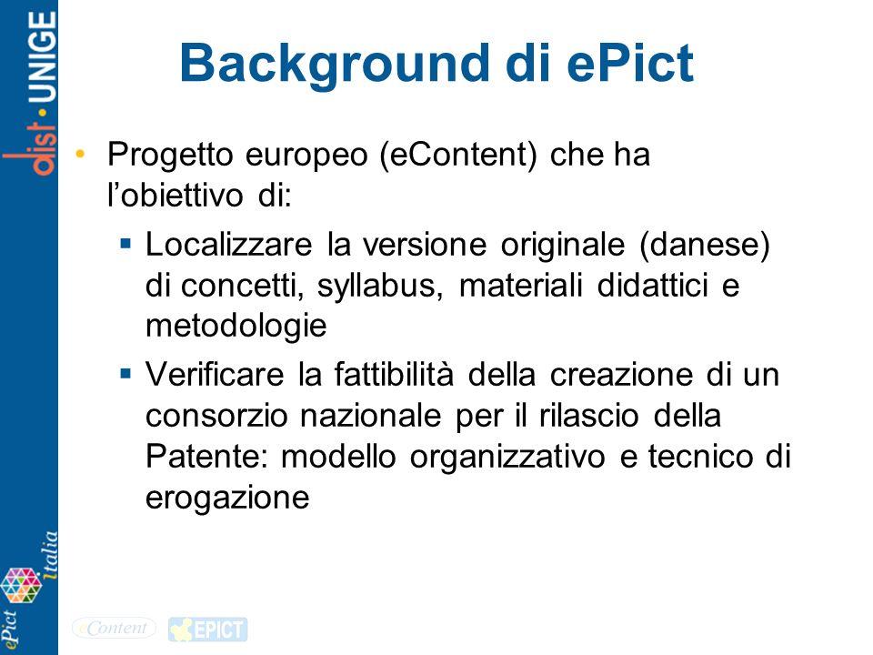 Background di ePict Progetto europeo (eContent) che ha lobiettivo di: Localizzare la versione originale (danese) di concetti, syllabus, materiali dida
