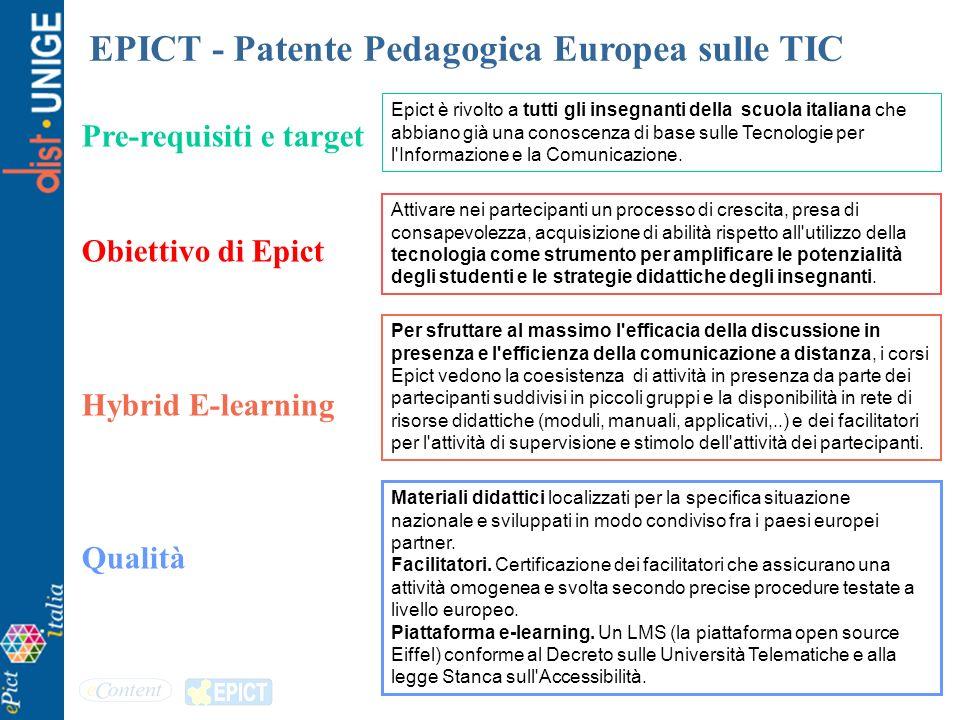 Pre-requisiti e target Obiettivo di Epict Hybrid E-learning Qualità EPICT - Patente Pedagogica Europea sulle TIC Epict è rivolto a tutti gli insegnant