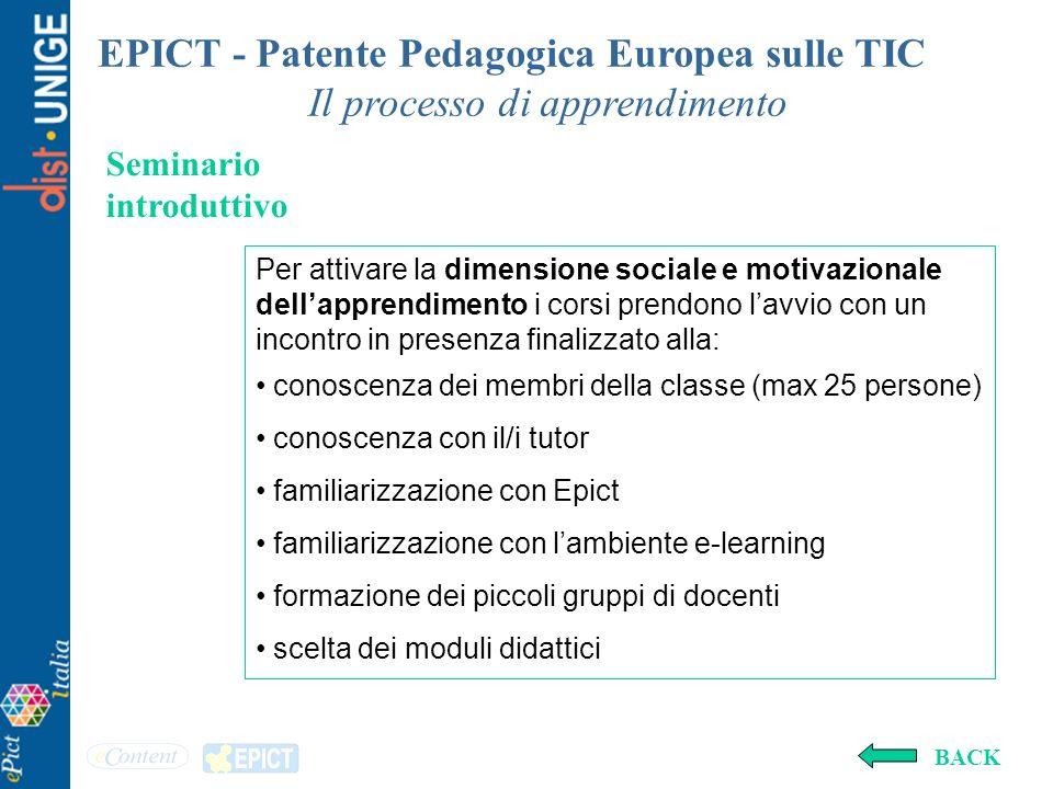 EPICT - Patente Pedagogica Europea sulle TIC Il processo di apprendimento Per attivare la dimensione sociale e motivazionale dellapprendimento i corsi