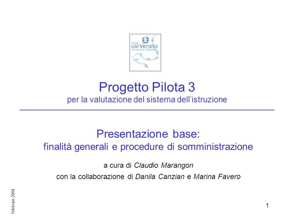 febbraio 2004 1 Progetto Pilota 3 per la valutazione del sistema dellistruzione Presentazione base: finalità generali e procedure di somministrazione