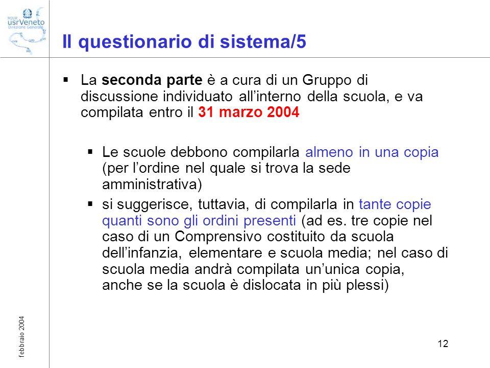 febbraio 2004 12 Il questionario di sistema/5 La seconda parte è a cura di un Gruppo di discussione individuato allinterno della scuola, e va compilat