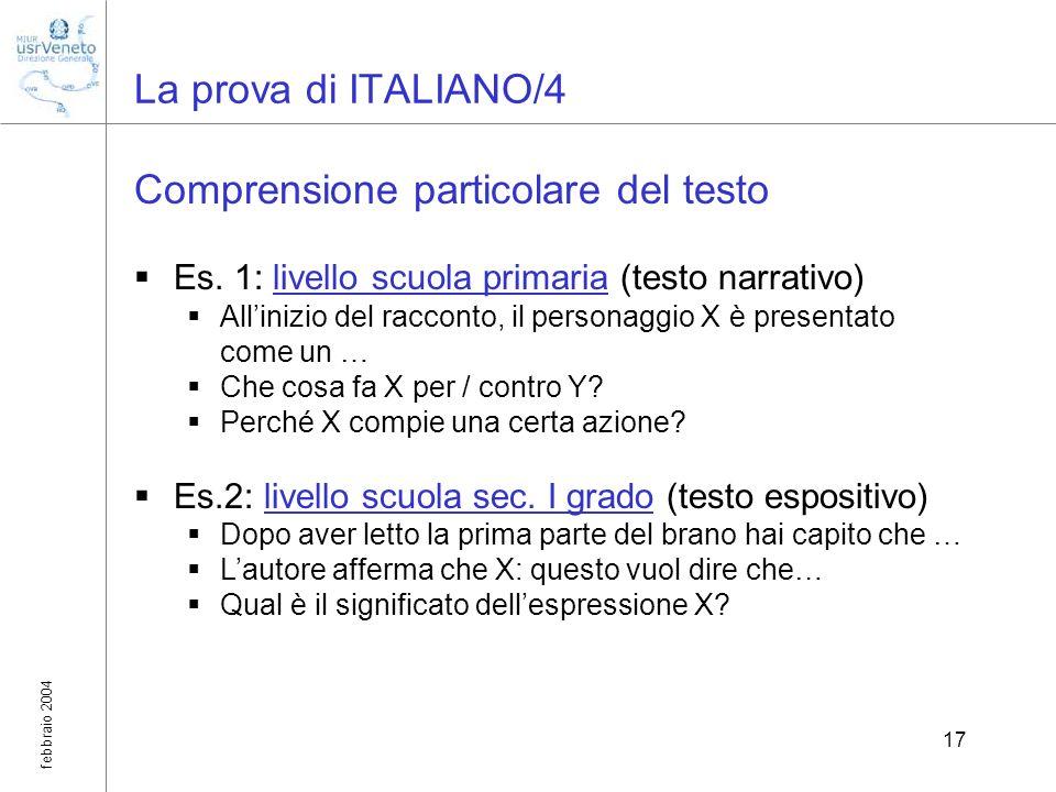febbraio 2004 17 La prova di ITALIANO/4 Comprensione particolare del testo Es. 1: livello scuola primaria (testo narrativo) Allinizio del racconto, il