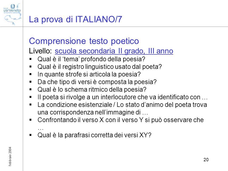 febbraio 2004 20 La prova di ITALIANO/7 Comprensione testo poetico Livello: scuola secondaria II grado, III anno Qual è il tema profondo della poesia?