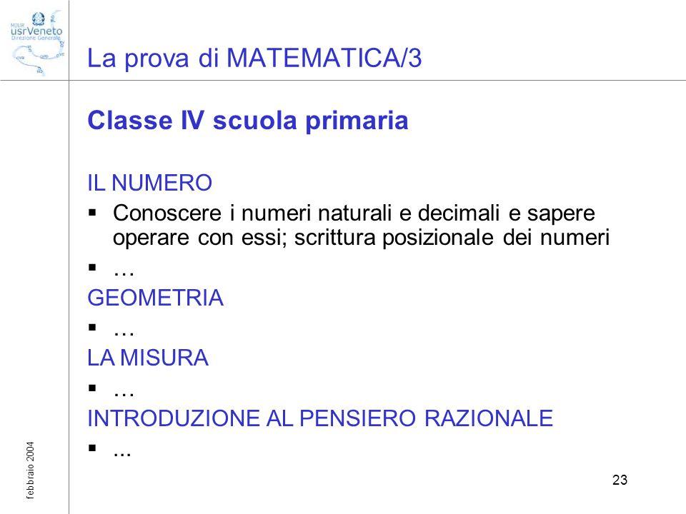 febbraio 2004 23 La prova di MATEMATICA/3 Classe IV scuola primaria IL NUMERO Conoscere i numeri naturali e decimali e sapere operare con essi; scritt