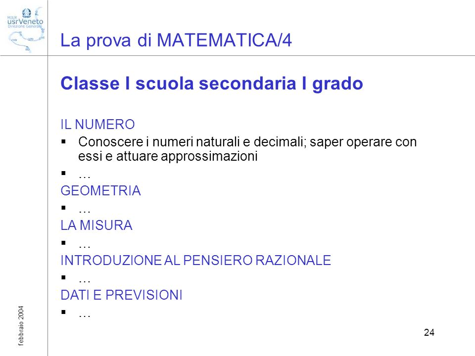 febbraio 2004 24 La prova di MATEMATICA/4 Classe I scuola secondaria I grado IL NUMERO Conoscere i numeri naturali e decimali; saper operare con essi