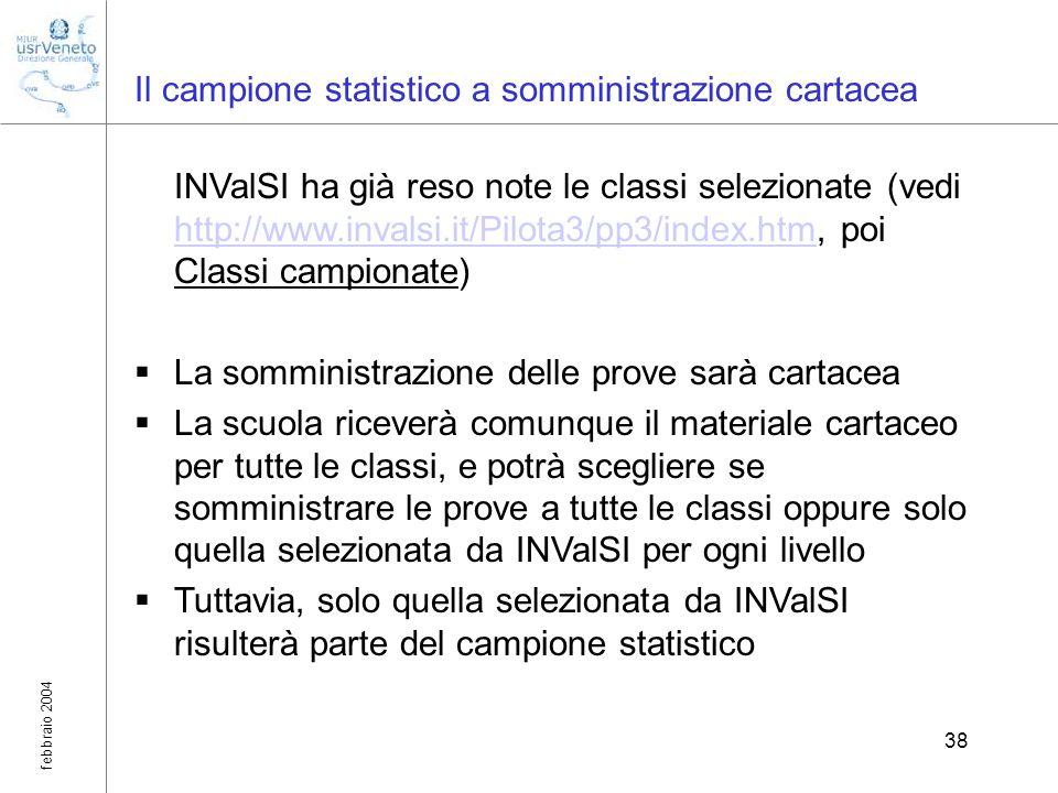 febbraio 2004 38 Il campione statistico a somministrazione cartacea INValSI ha già reso note le classi selezionate (vedi http://www.invalsi.it/Pilota3