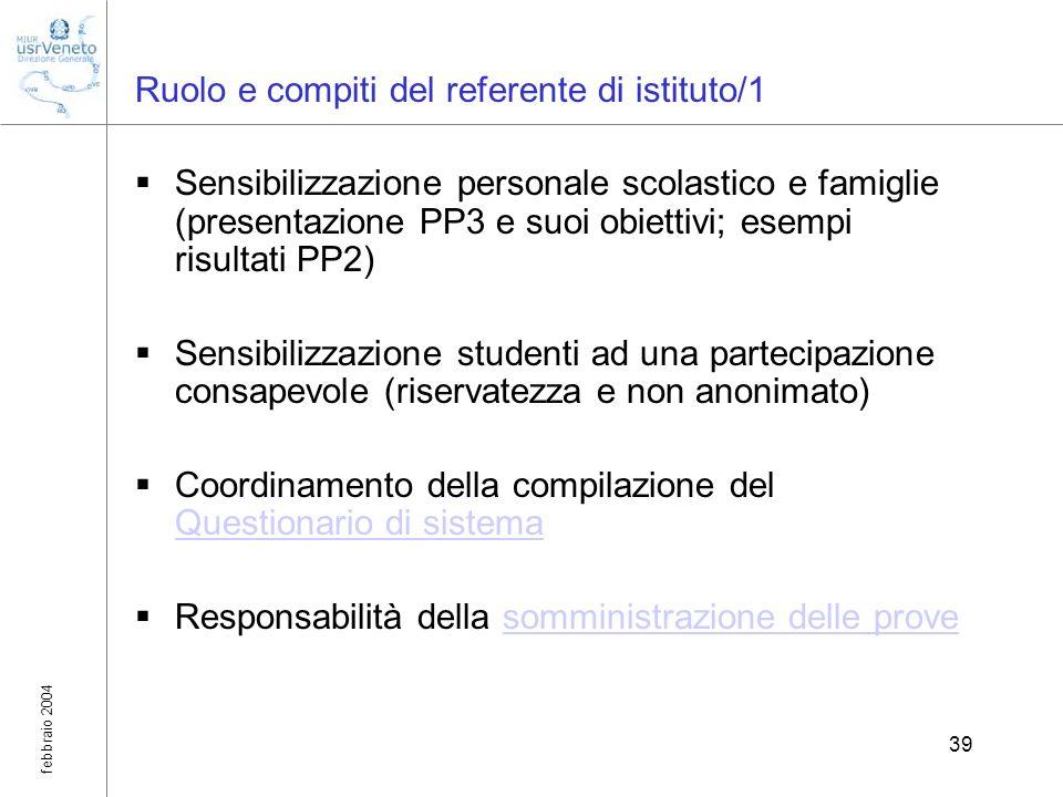 febbraio 2004 39 Ruolo e compiti del referente di istituto/1 Sensibilizzazione personale scolastico e famiglie (presentazione PP3 e suoi obiettivi; es
