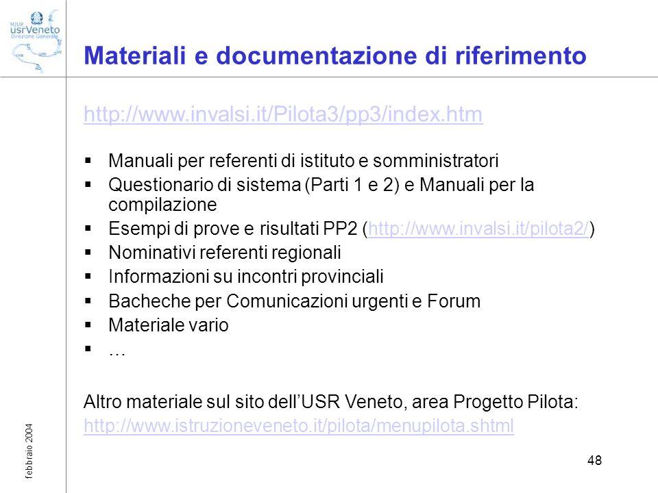 febbraio 2004 48 Materiali e documentazione di riferimento http://www.invalsi.it/Pilota3/pp3/index.htm Manuali per referenti di istituto e somministra