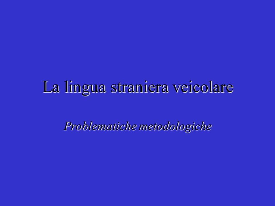 La lingua straniera veicolare Problematiche metodologiche