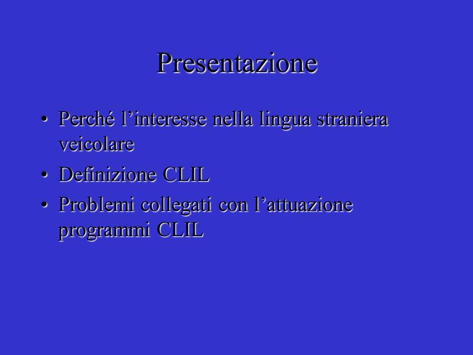 Presentazione Perché linteresse nella lingua straniera veicolarePerché linteresse nella lingua straniera veicolare Definizione CLILDefinizione CLIL Pr