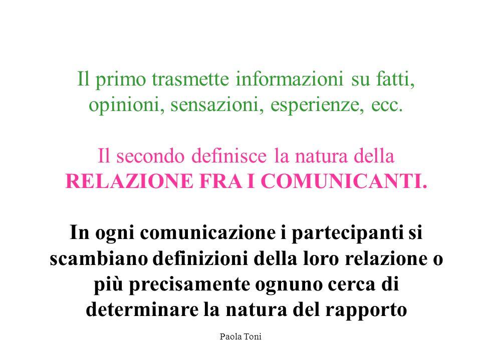 Paola Toni Il primo trasmette informazioni su fatti, opinioni, sensazioni, esperienze, ecc. Il secondo definisce la natura della RELAZIONE FRA I COMUN