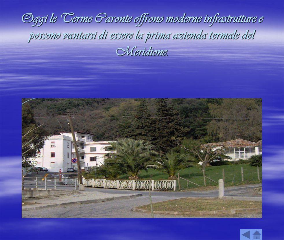 Oggi le Terme Caronte offrono moderne infrastrutture e possono vantarsi di essere la prima azienda termale del Meridione.