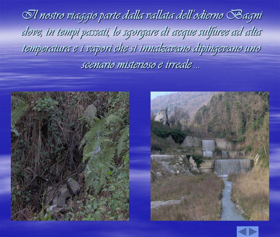 Ai tempi in cui il fiume che corre in questa vallata veniva ancora chiamato Ocinaro, la popolazione vedeva nel ribollire delle acque una presenza diabolica.