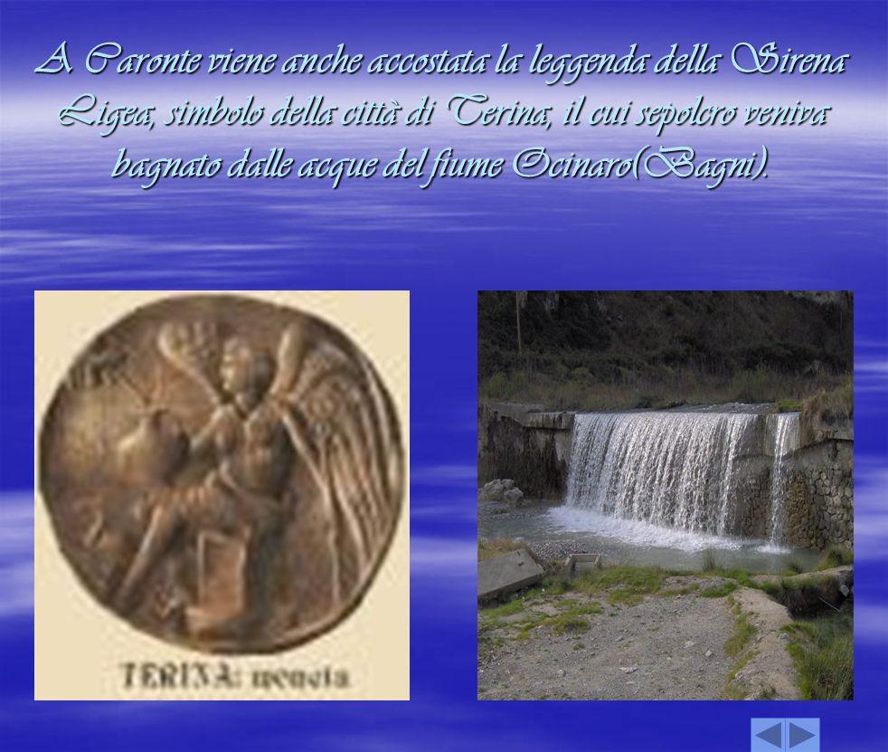 A Caronte viene anche accostata la leggenda della Sirena Ligea, simbolo della città di Terina, il cui sepolcro veniva bagnato dalle acque del fiume Oc