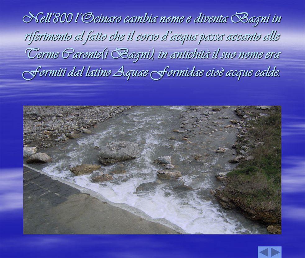 Nell800 lOcinaro cambia nome e diventa Bagni in riferimento al fatto che il corso dacqua passa accanto alle Terme Caronte(i Bagni), in antichità il su