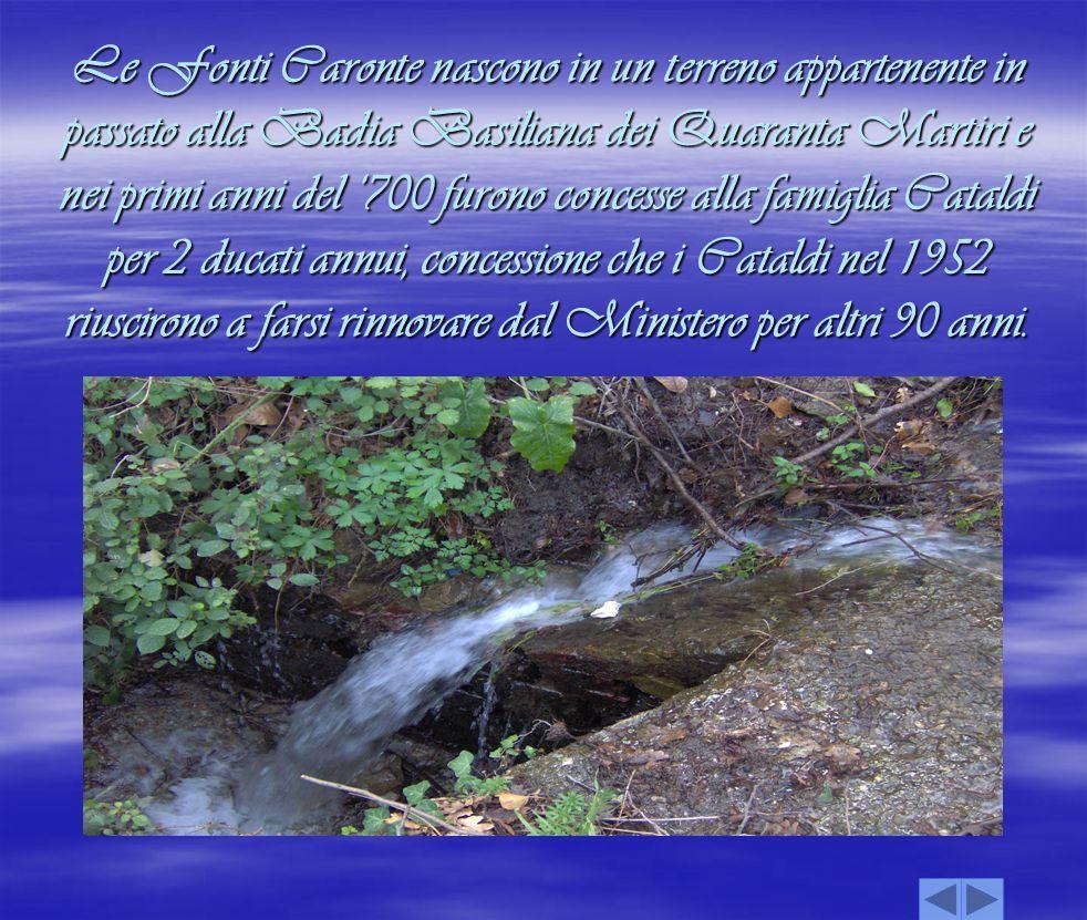 Le Fonti Caronte nascono in un terreno appartenente in passato alla Badia Basiliana dei Quaranta Martiri e nei primi anni del 700 furono concesse alla