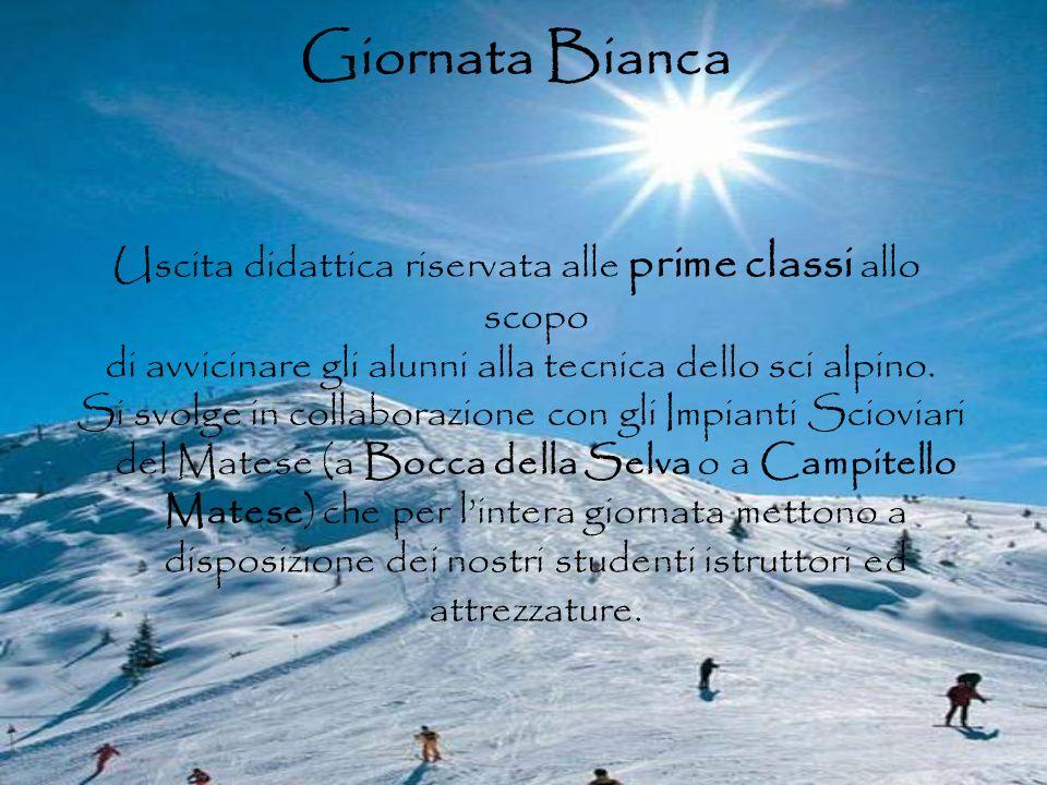 Giornata Bianca Uscita didattica riservata alle prime classi allo scopo di avvicinare gli alunni alla tecnica dello sci alpino. Si svolge in collabora