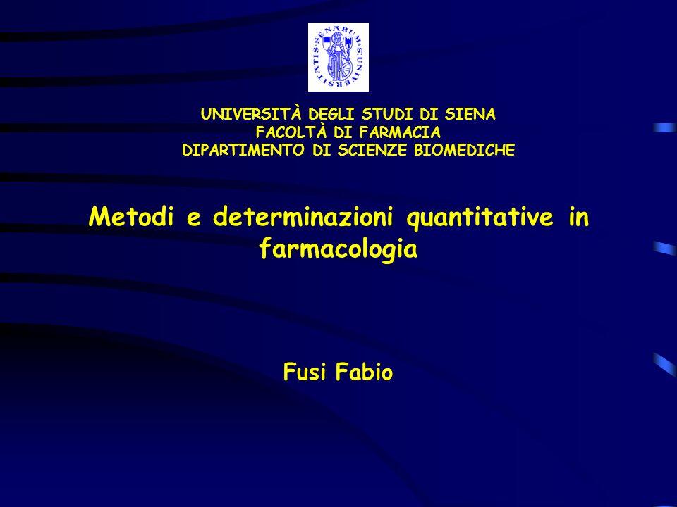 Metodi e determinazioni quantitative in farmacologia Fusi Fabio UNIVERSITÀ DEGLI STUDI DI SIENA FACOLTÀ DI FARMACIA DIPARTIMENTO DI SCIENZE BIOMEDICHE