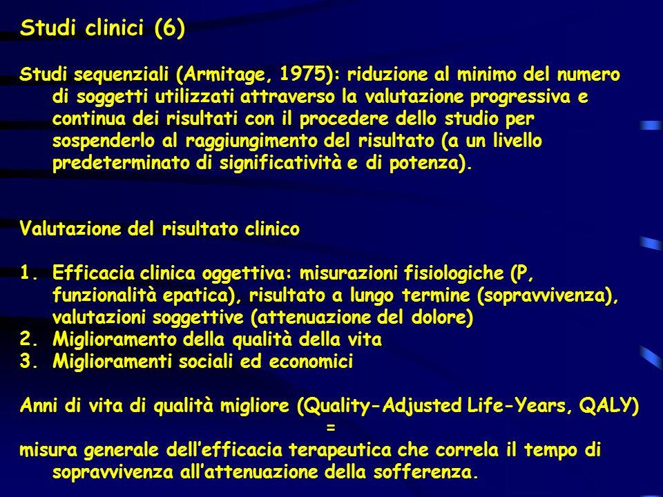 Studi clinici (6) Studi sequenziali (Armitage, 1975): riduzione al minimo del numero di soggetti utilizzati attraverso la valutazione progressiva e co